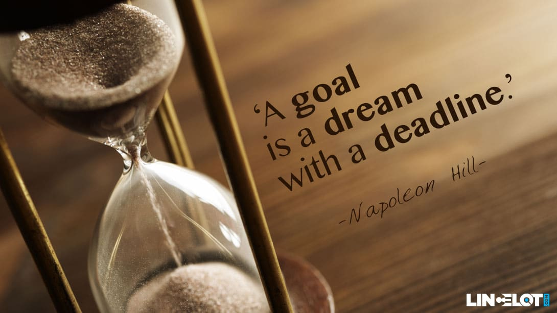 Lincelot | A goal is a dream with a deadline - Napoleon Hill: lincelot.com/a-goal-is-a-dream-with-a-deadline-napoleon-hill