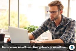 Basiscursus WordPress: Hoe gebruik je WordPress?