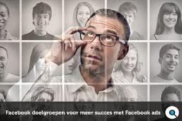 Facebook doelgroepen voor meer succes met Facebook ads