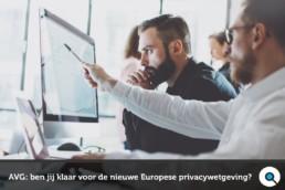AVG - Algemene Verordening Gegevensverwerking - Ben jij klaar voor de nieuwe Europese privacywetgeving?