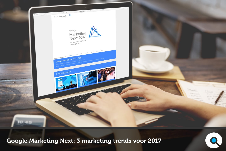 Google Marketing Next: 3 marketing trends voor 2017