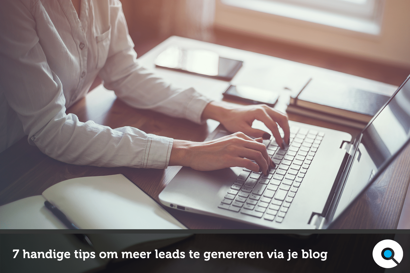 7 handige tips om meer leads te genereren via je blog