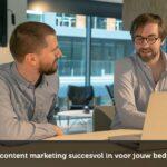 Hoe zet je content marketing succesvol in voor jouw bedrijf?